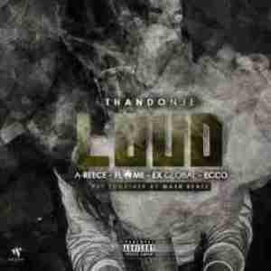 ThandoNje - Loud ft. Ex Global, Flame & Ecco